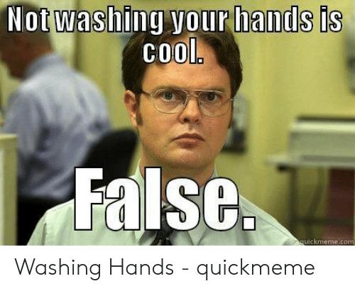 Not Washing Your Hands Meme